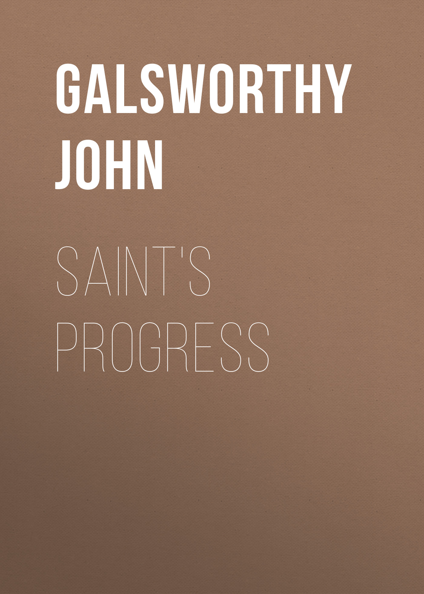 Galsworthy John Saint's Progress john galsworthy five tales