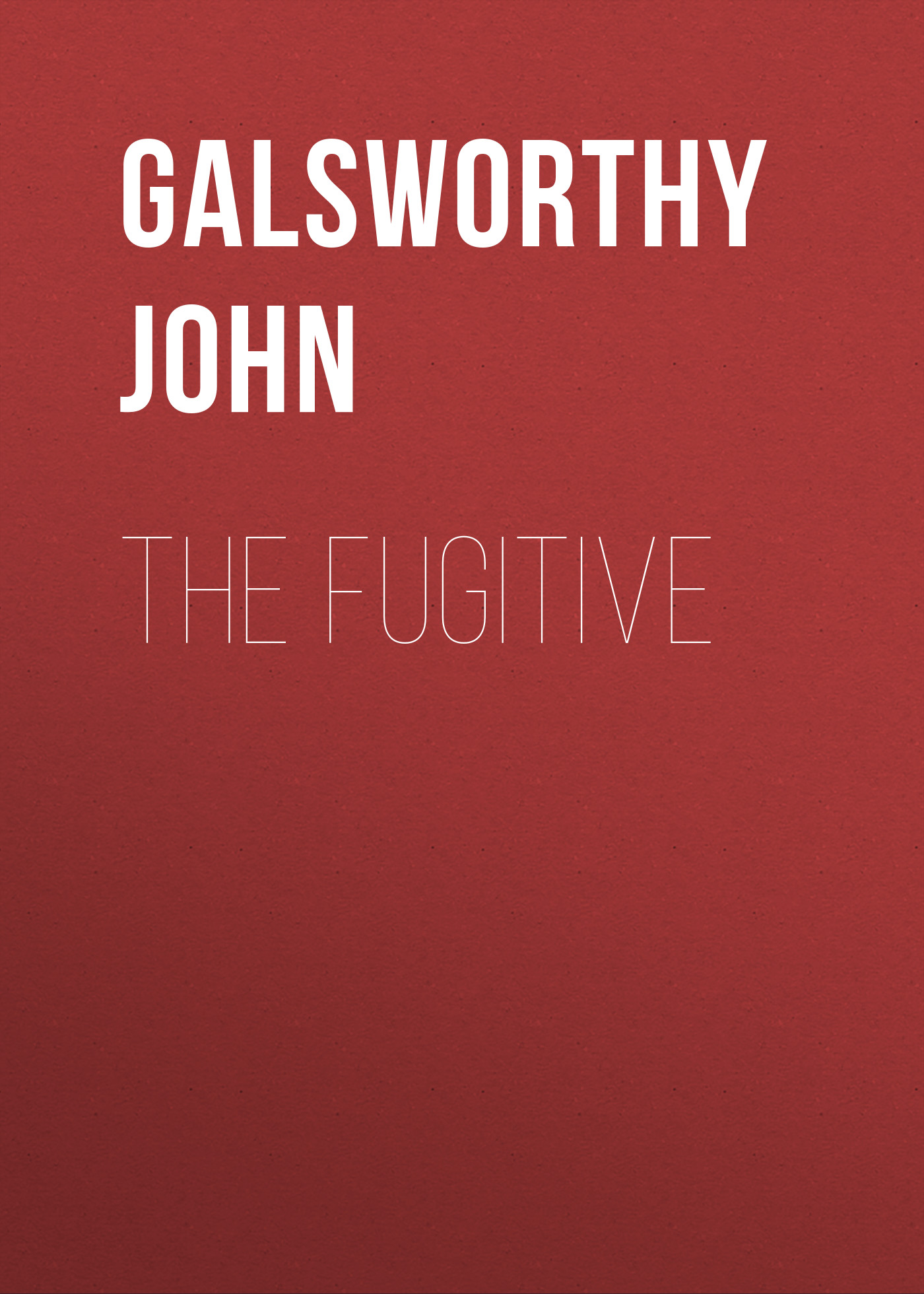 Galsworthy John The Fugitive