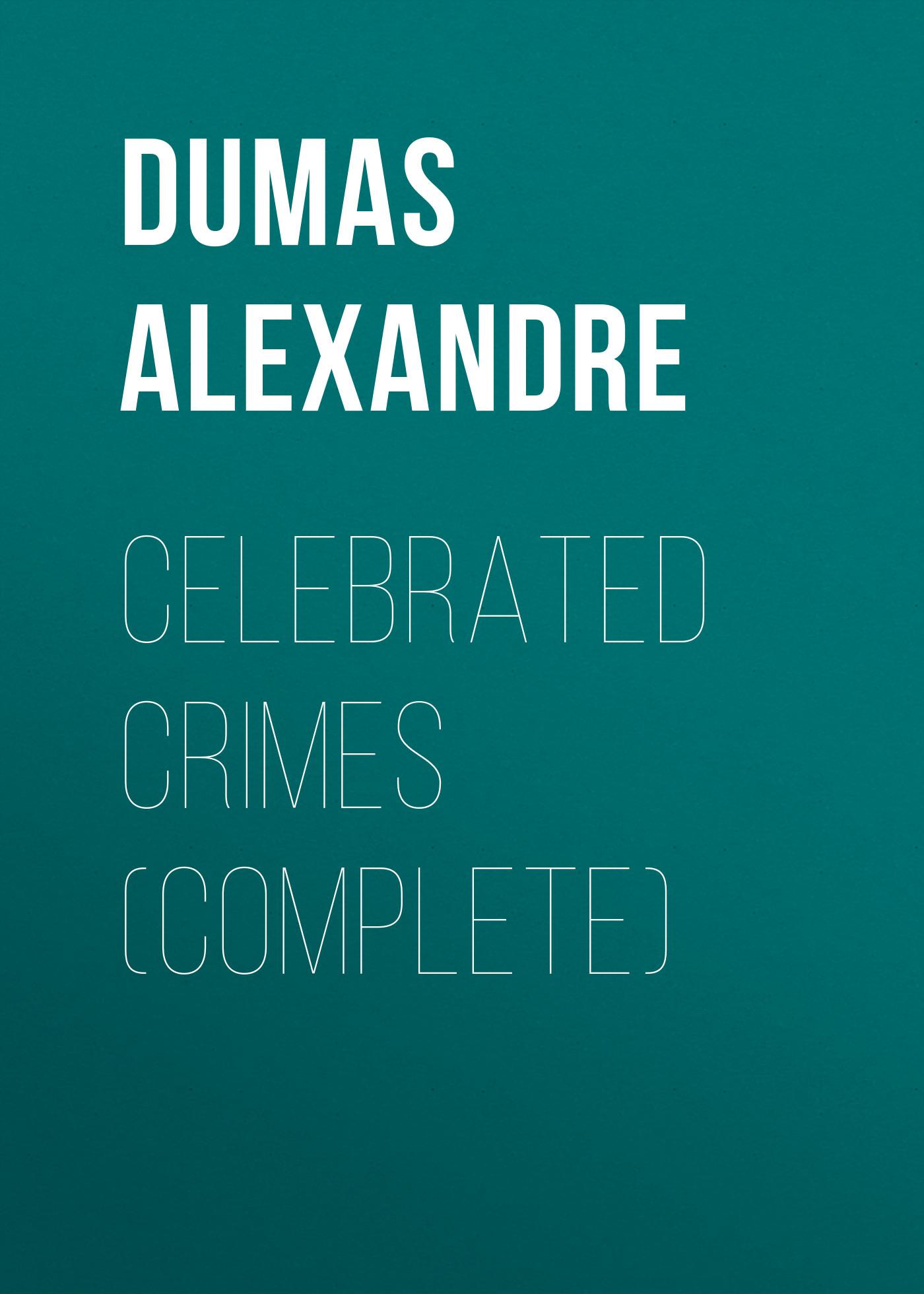 Александр Дюма Celebrated Crimes (Complete) high crimes
