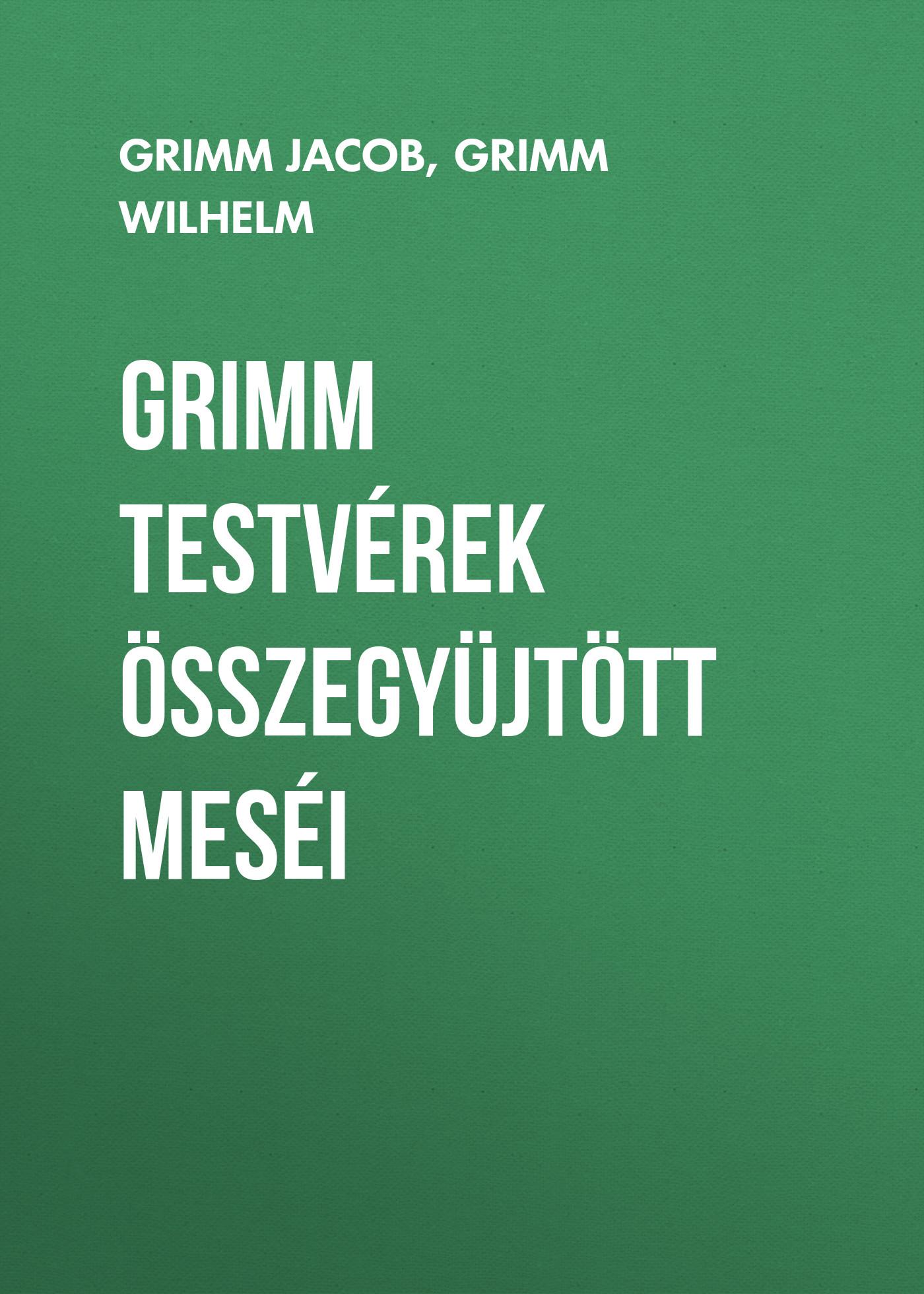 Grimm Jacob Grimm testvérek összegyüjtött meséi grimm s грузовик мини синий с 1 года