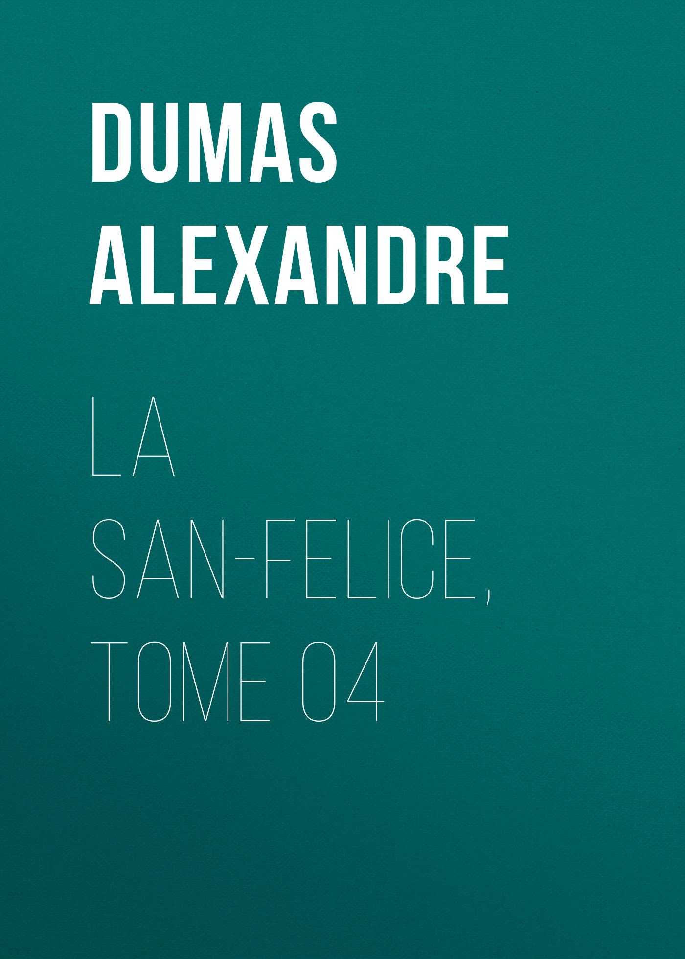 Александр Дюма La San-Felice, Tome 04 александр дюма la san felice tome 06