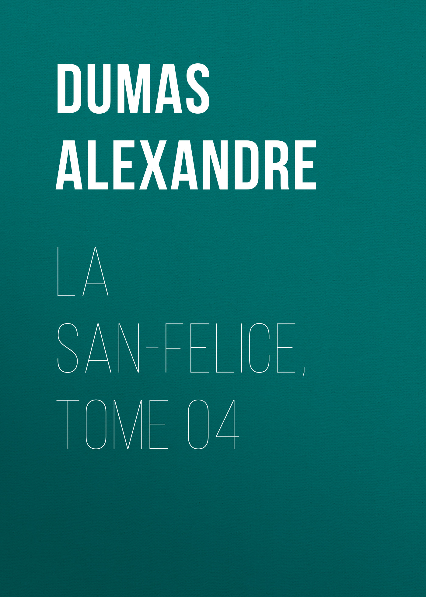 Александр Дюма La San-Felice, Tome 04 александр дюма les quarante cinq tome 1