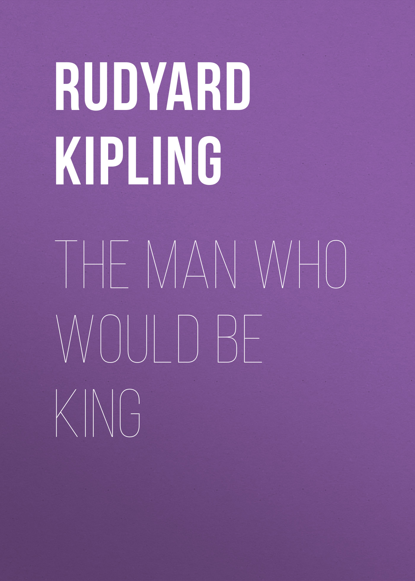 Редьярд Киплинг The Man Who Would Be King kipling r kipling the man who would be king
