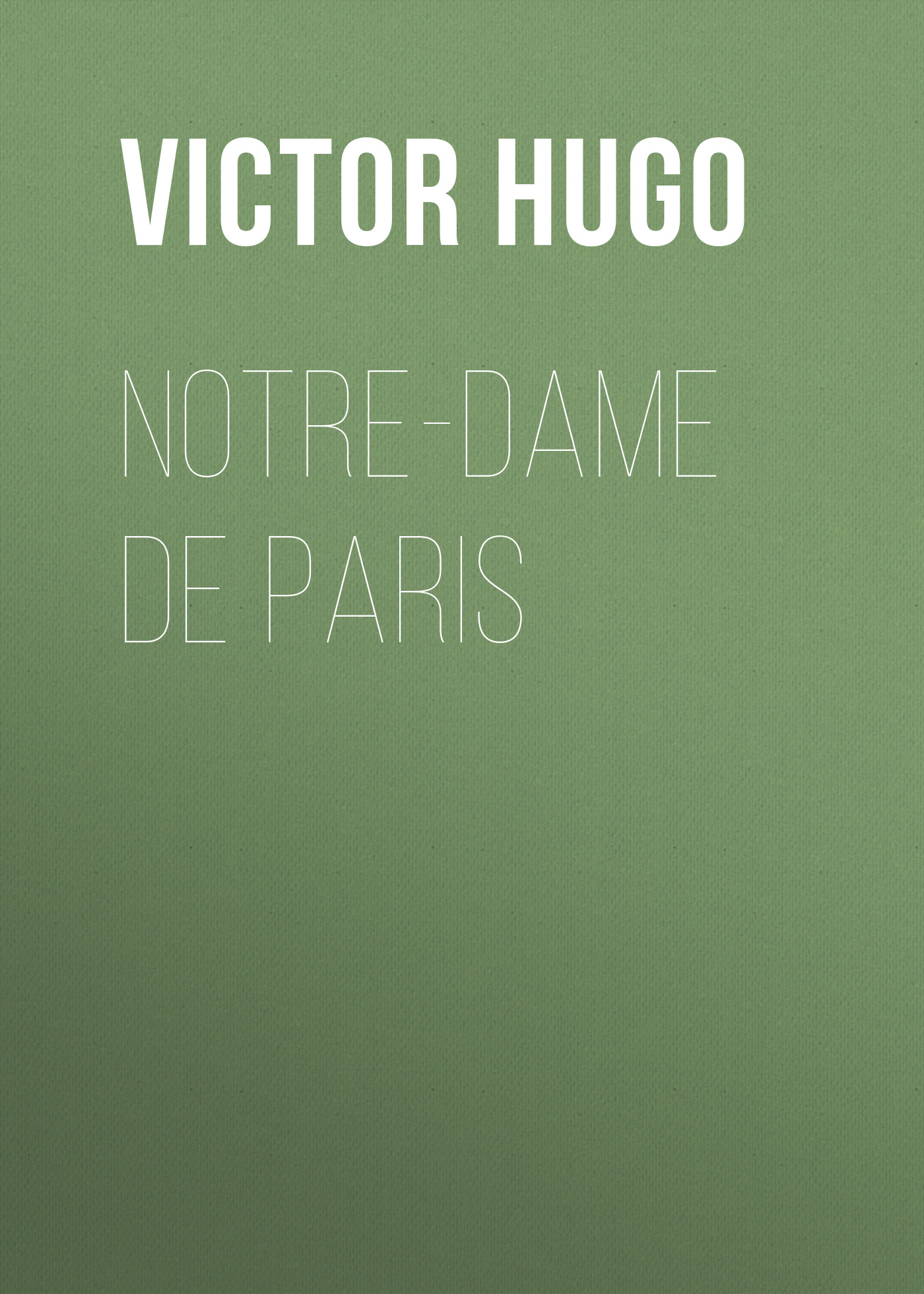 Виктор Мари Гюго Notre-Dame De Paris hugo victor the hunchback of notre dame