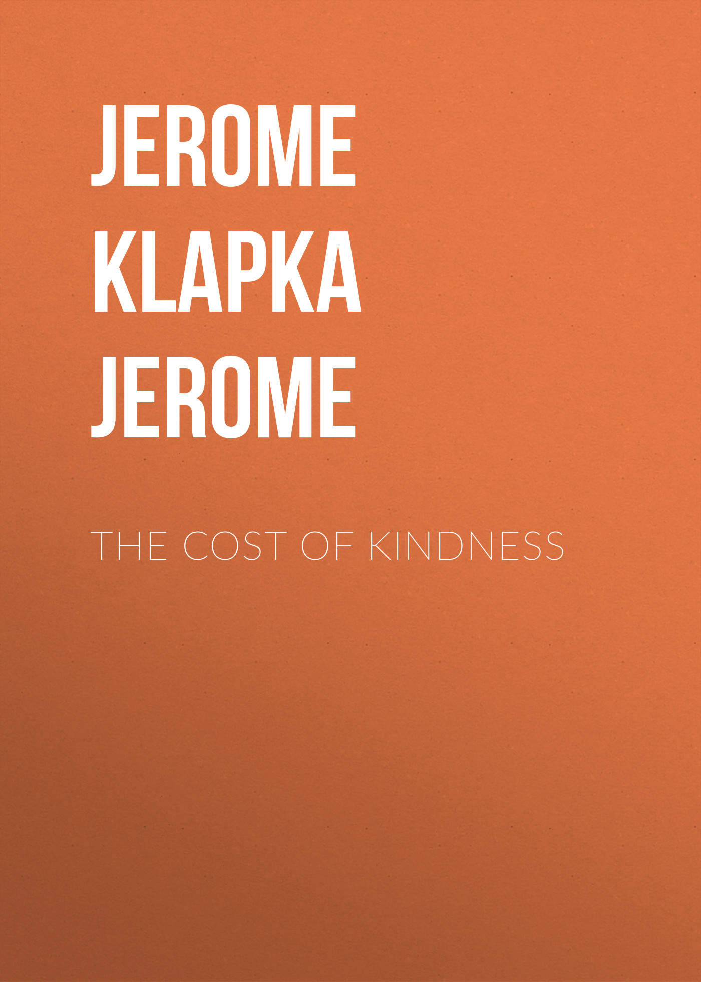 Джером Клапка Джером The Cost of Kindness freight cost controlling
