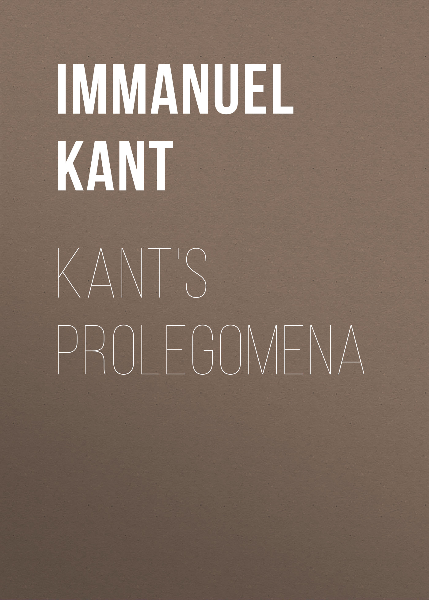 Иммануил Кант Kant's Prolegomena christian august lobeck pathologiae sermonis graeci prolegomena latin edition