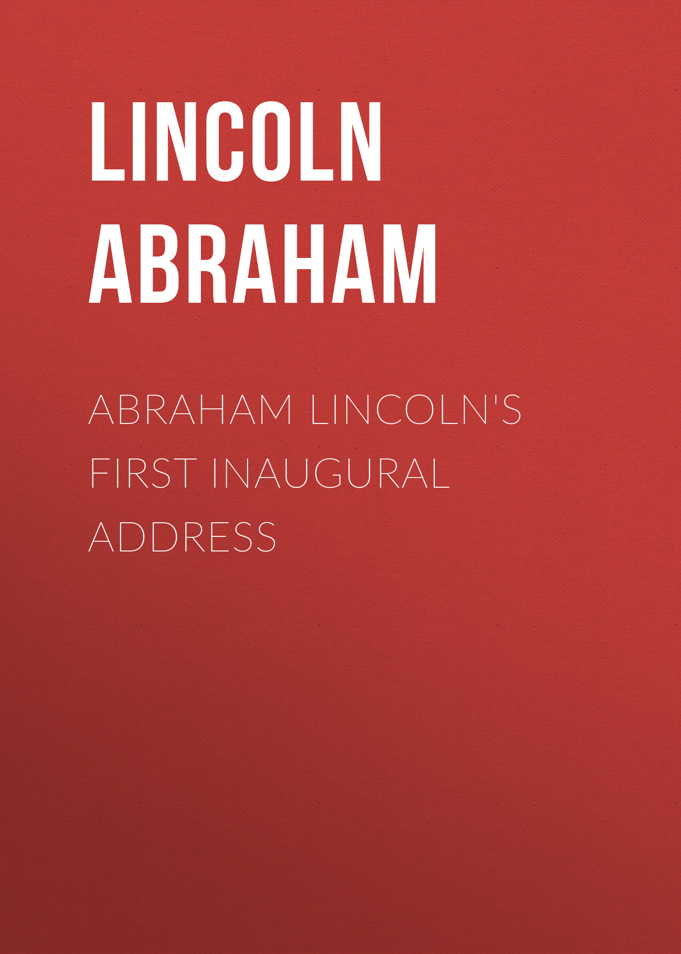 Lincoln Abraham Abraham Lincoln's First Inaugural Address i am abraham lincoln learning