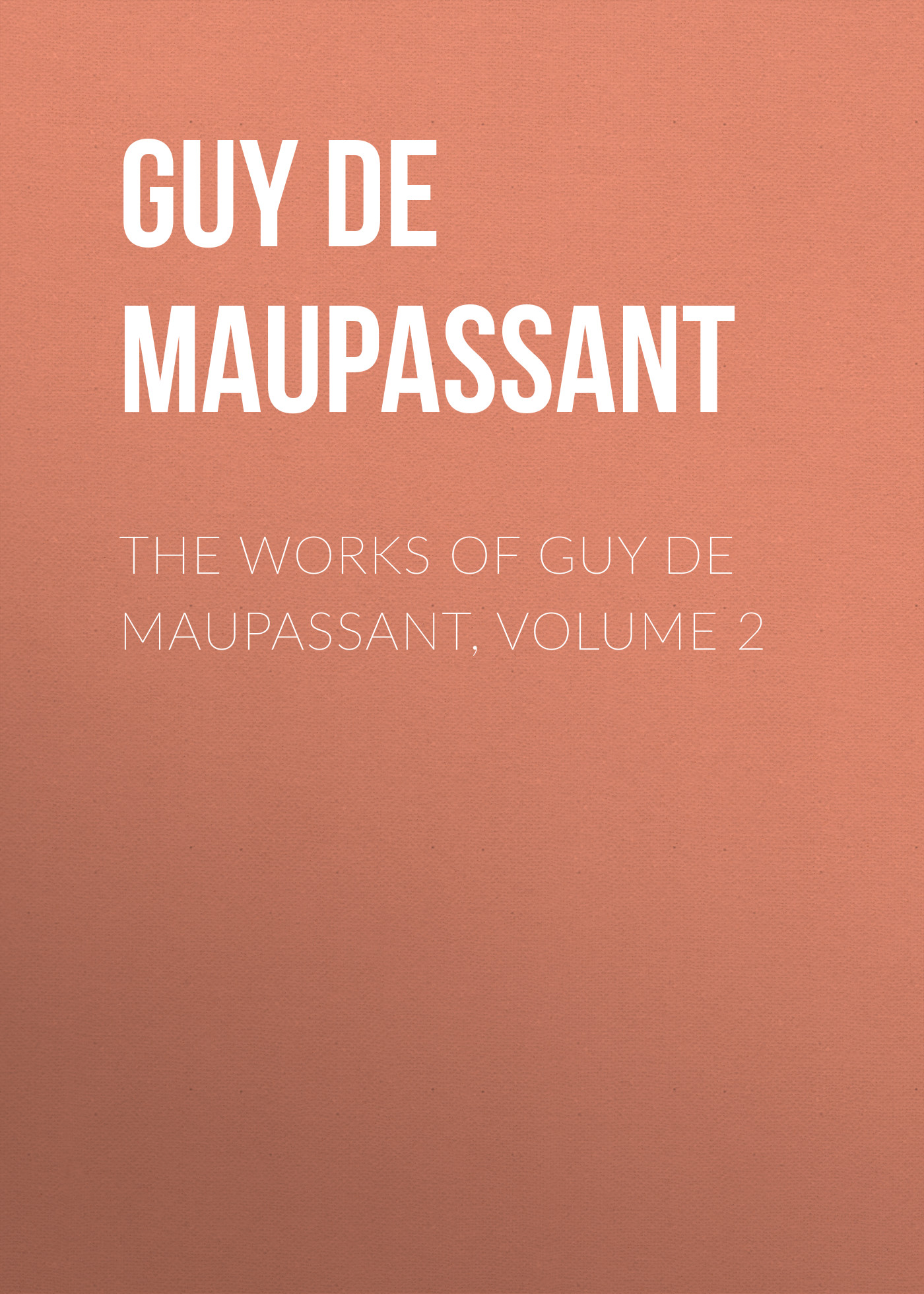 Ги де Мопассан The Works of Guy de Maupassant, Volume 2 de coster charles the legend of ulenspiegel volume 2 of 2