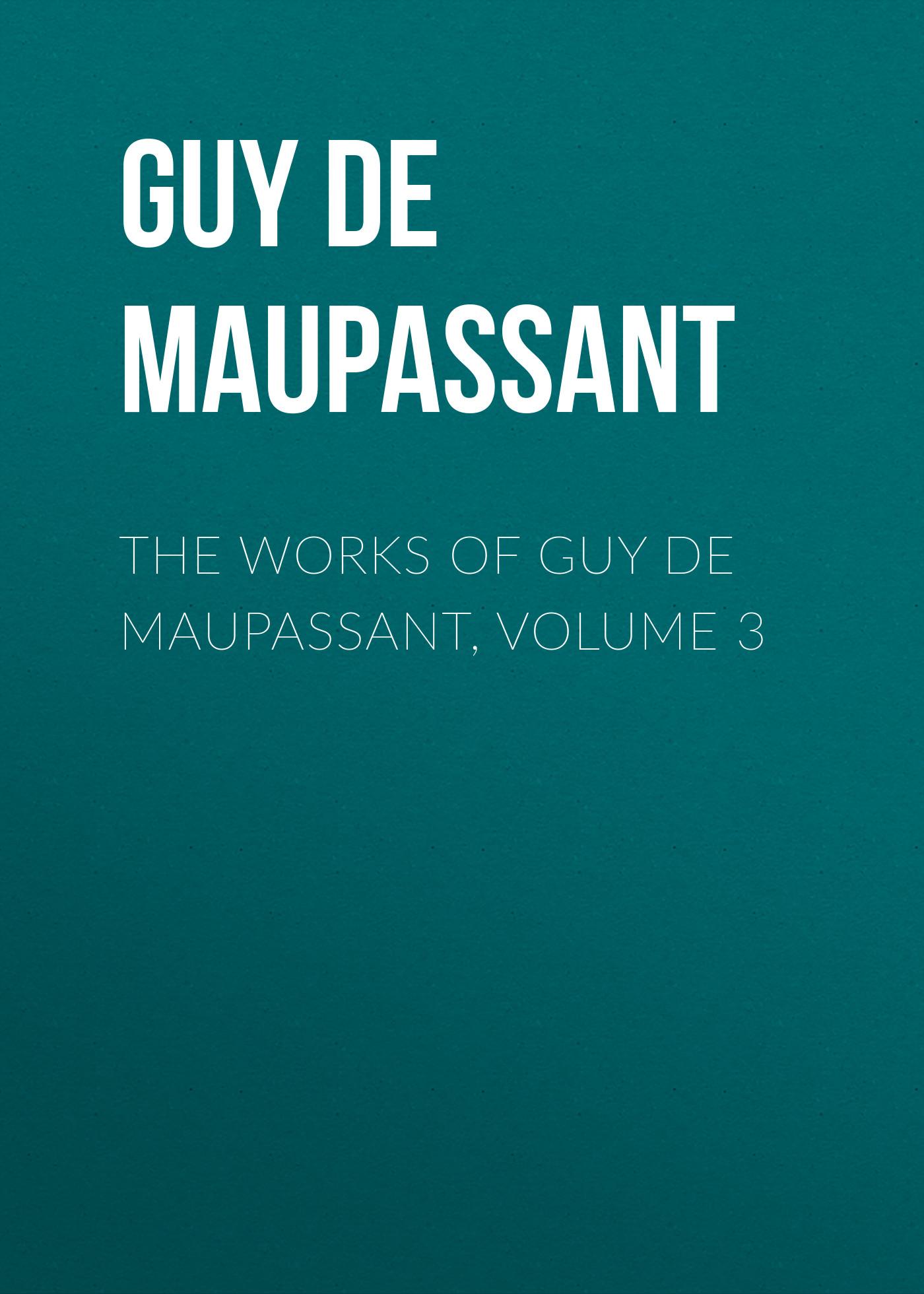 цена на Ги де Мопассан The Works of Guy de Maupassant, Volume 3