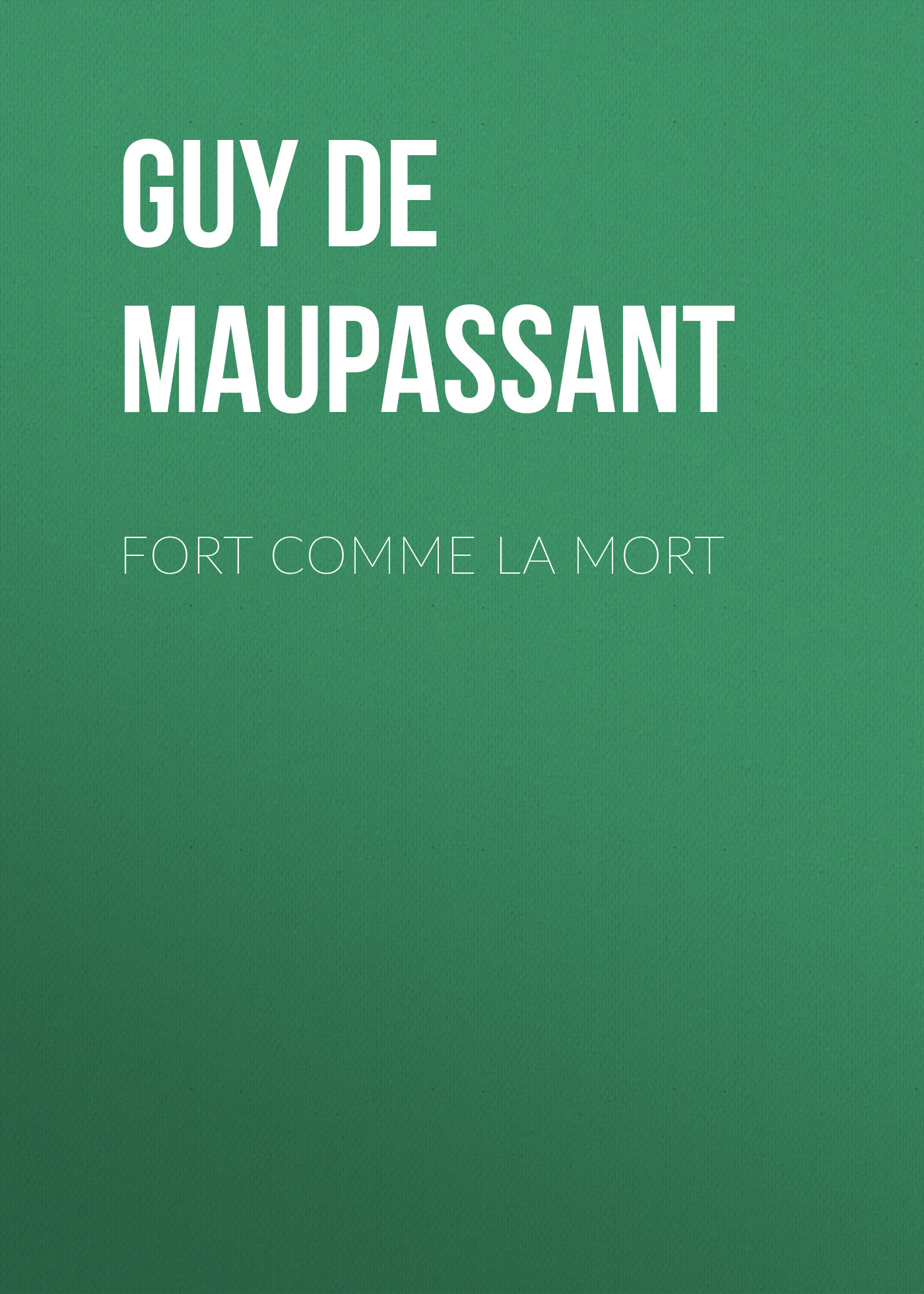 Ги де Мопассан Fort comme la mort ги де мопассан la vie errante