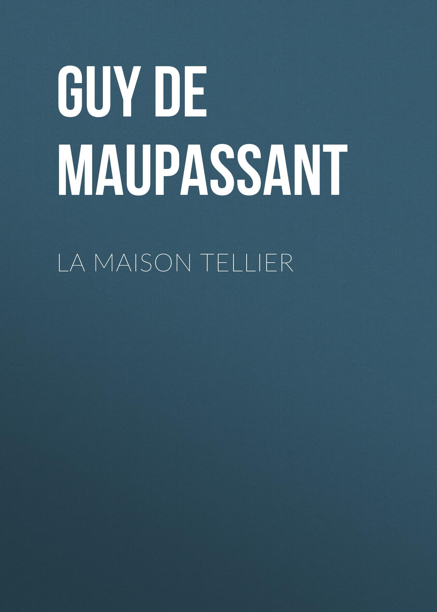Ги де Мопассан La Maison Tellier ги де мопассан la vie errante