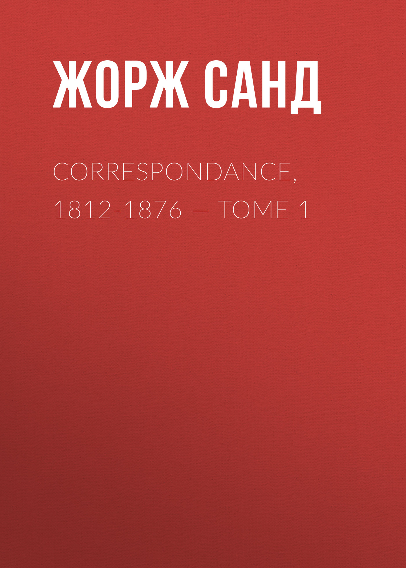 correspondance 1812 1876 tome 1