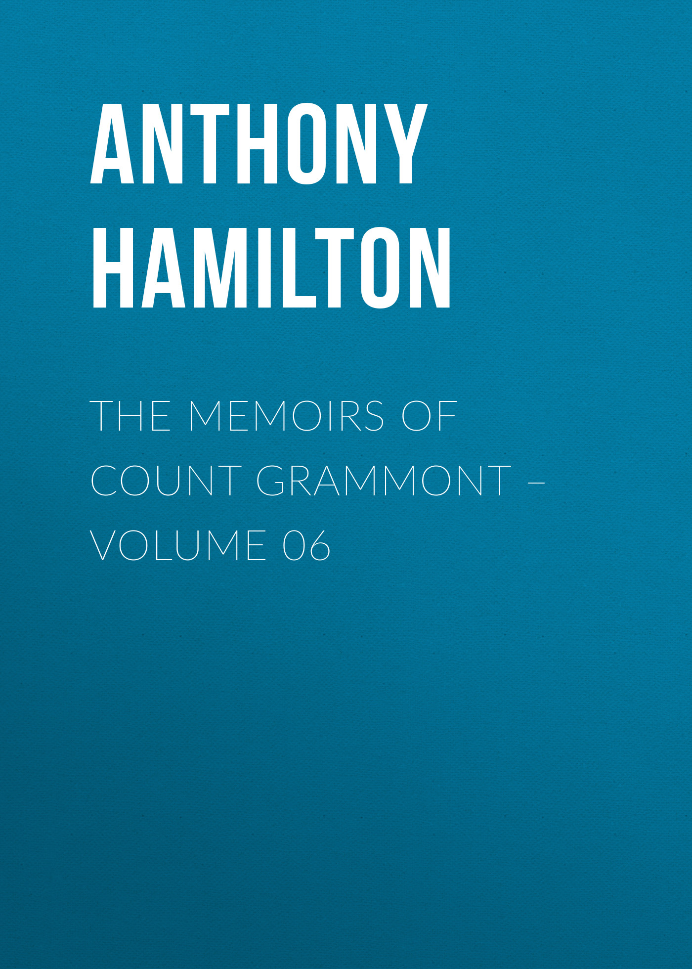 Anthony Hamilton The Memoirs of Count Grammont – Volume 06 anthony hamilton memoirs of count grammont vol 2