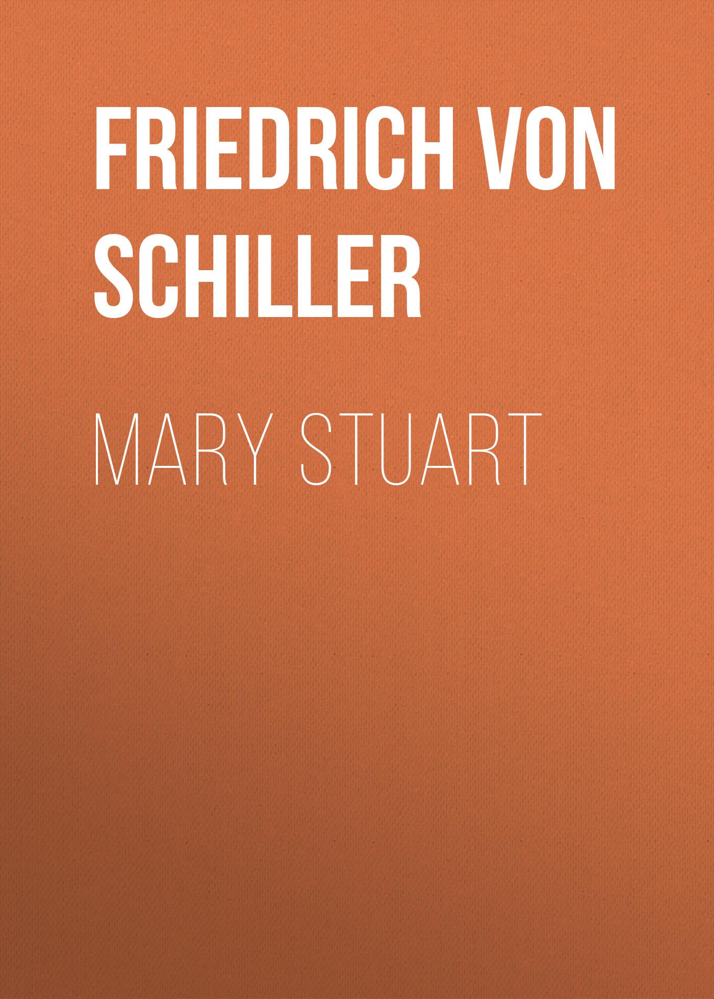 Friedrich von Schiller Mary Stuart