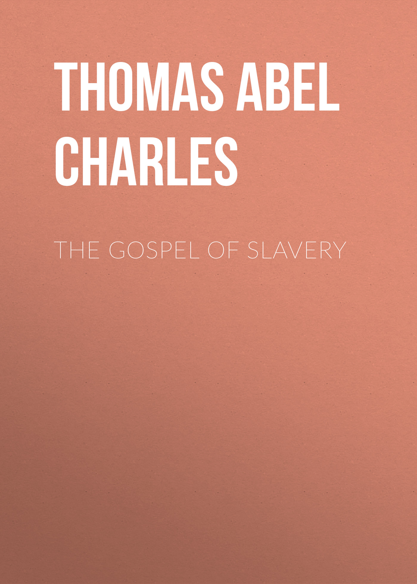 цена на Thomas Abel Charles The Gospel of Slavery