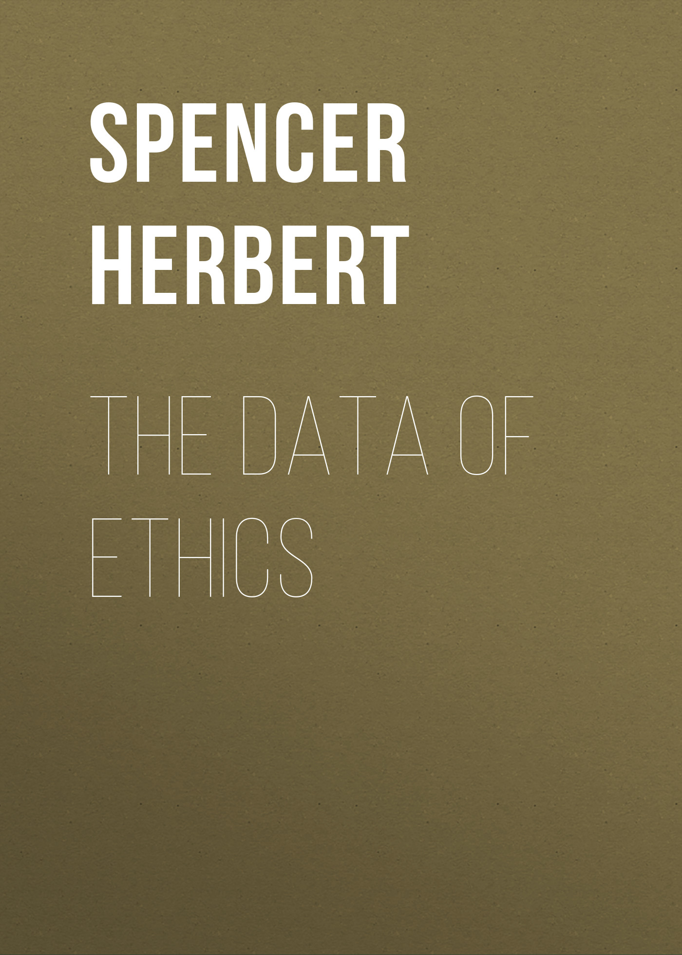 Spencer Herbert The Data of Ethics