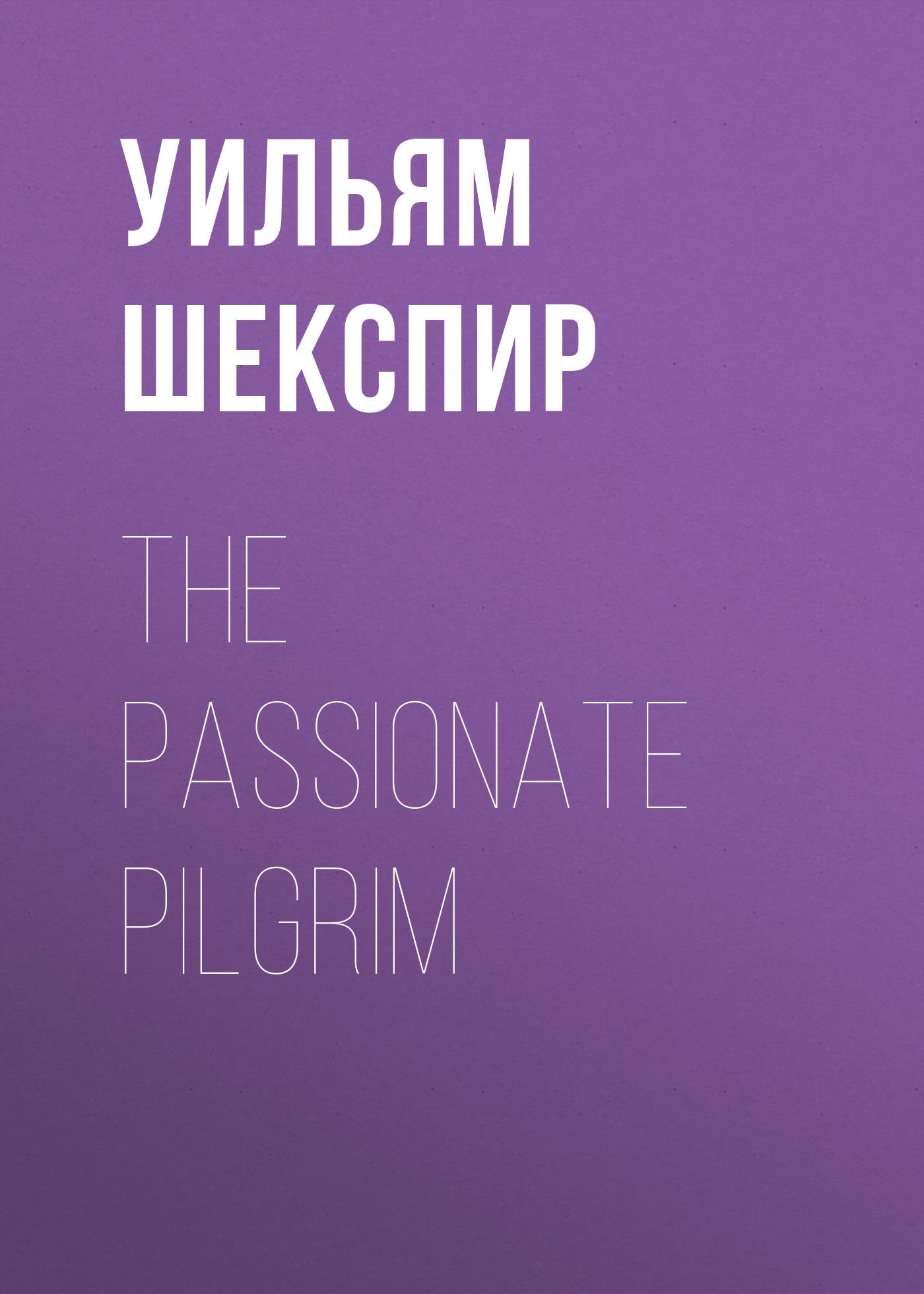 Уильям Шекспир The Passionate Pilgrim уильям шекспир the passionate pilgrim