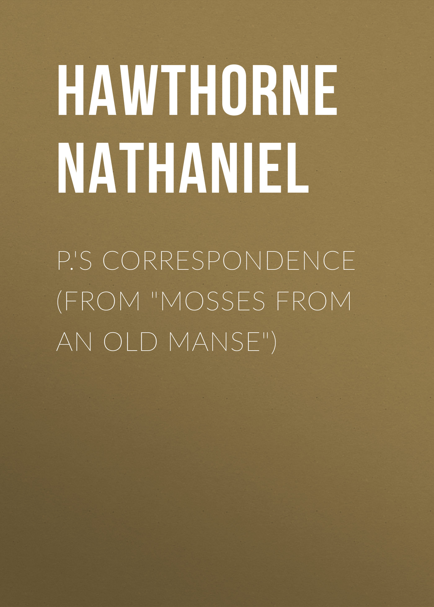 Hawthorne Nathaniel P.'s Correspondence (From Mosses from an Old Manse) hawthorne nathaniel the hall of fantasy from mosses from an old manse