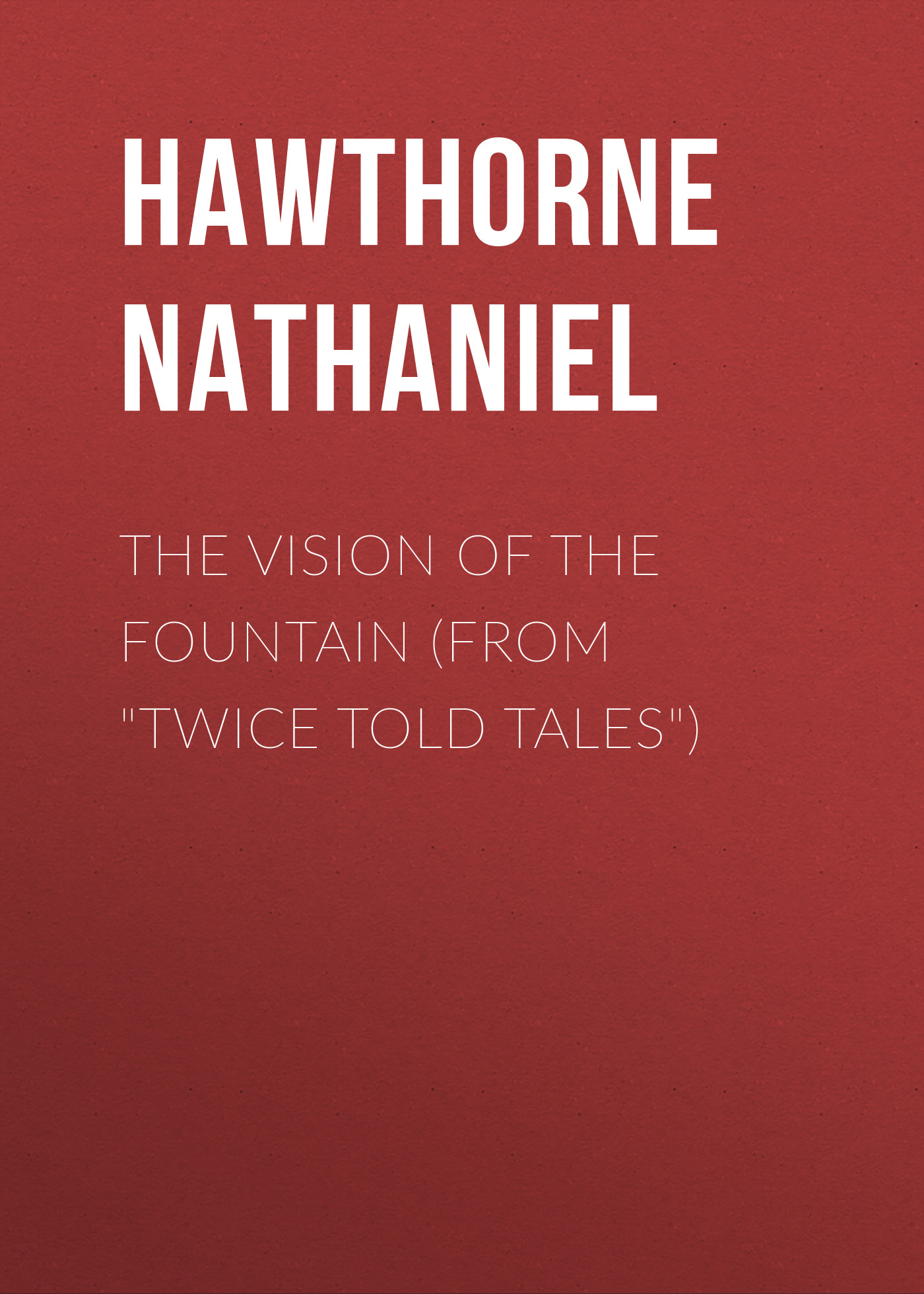 Hawthorne Nathaniel The Vision of the Fountain (From