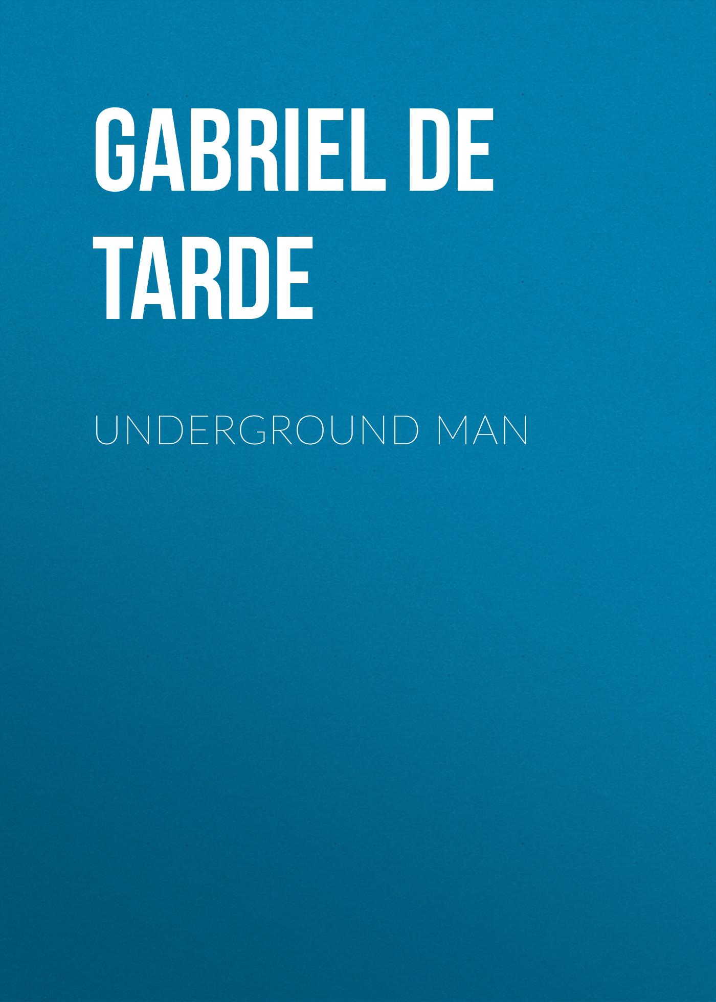 Gabriel de Tarde Underground Man the underground man