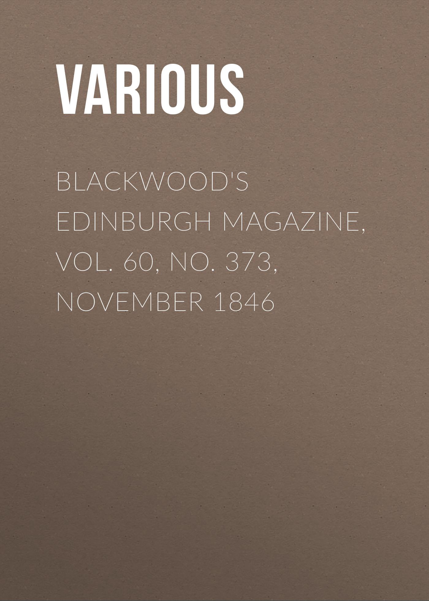 Various Blackwood's Edinburgh Magazine, Vol. 60, No. 373, November 1846 various blackwood s edinburgh magazine volume 62 number 385 november 1847