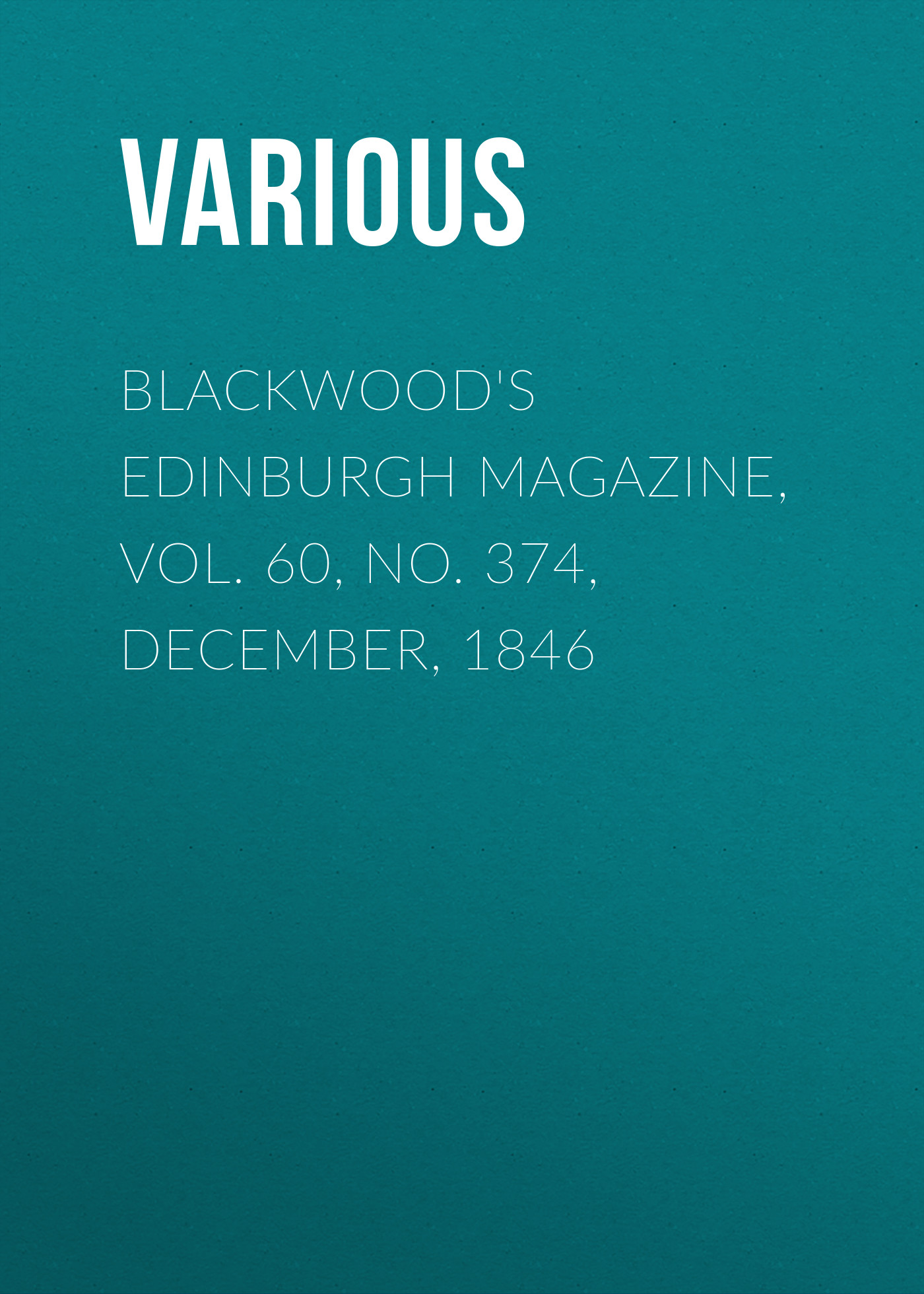 Various Blackwood's Edinburgh Magazine, Vol. 60, No. 374, December, 1846 цена