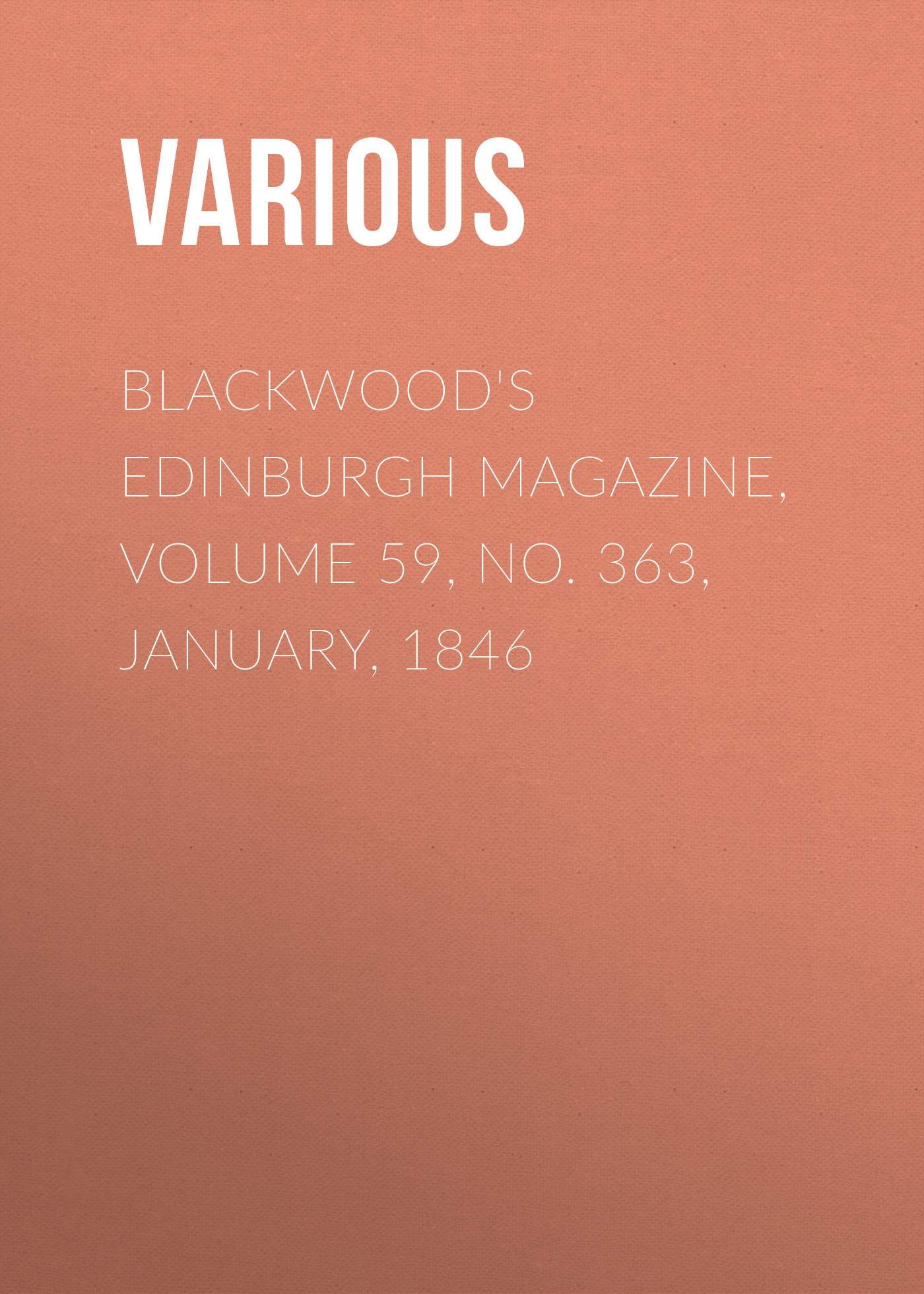 Various Blackwood's Edinburgh Magazine, Volume 59, No. 363, January, 1846 various blackwood s edinburgh magazine volume 67 no 411 january 1850