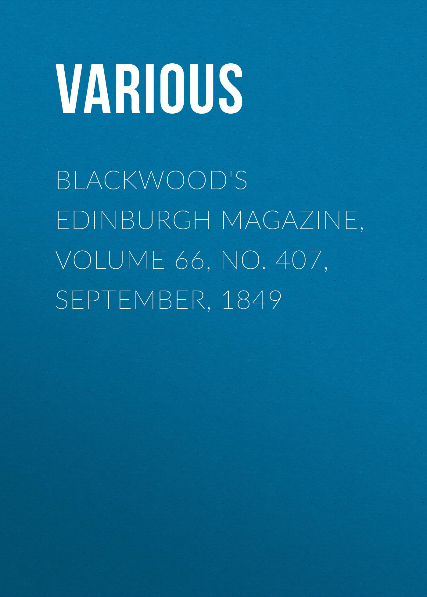 Various Blackwood's Edinburgh Magazine, Volume 66, No. 407, September, 1849