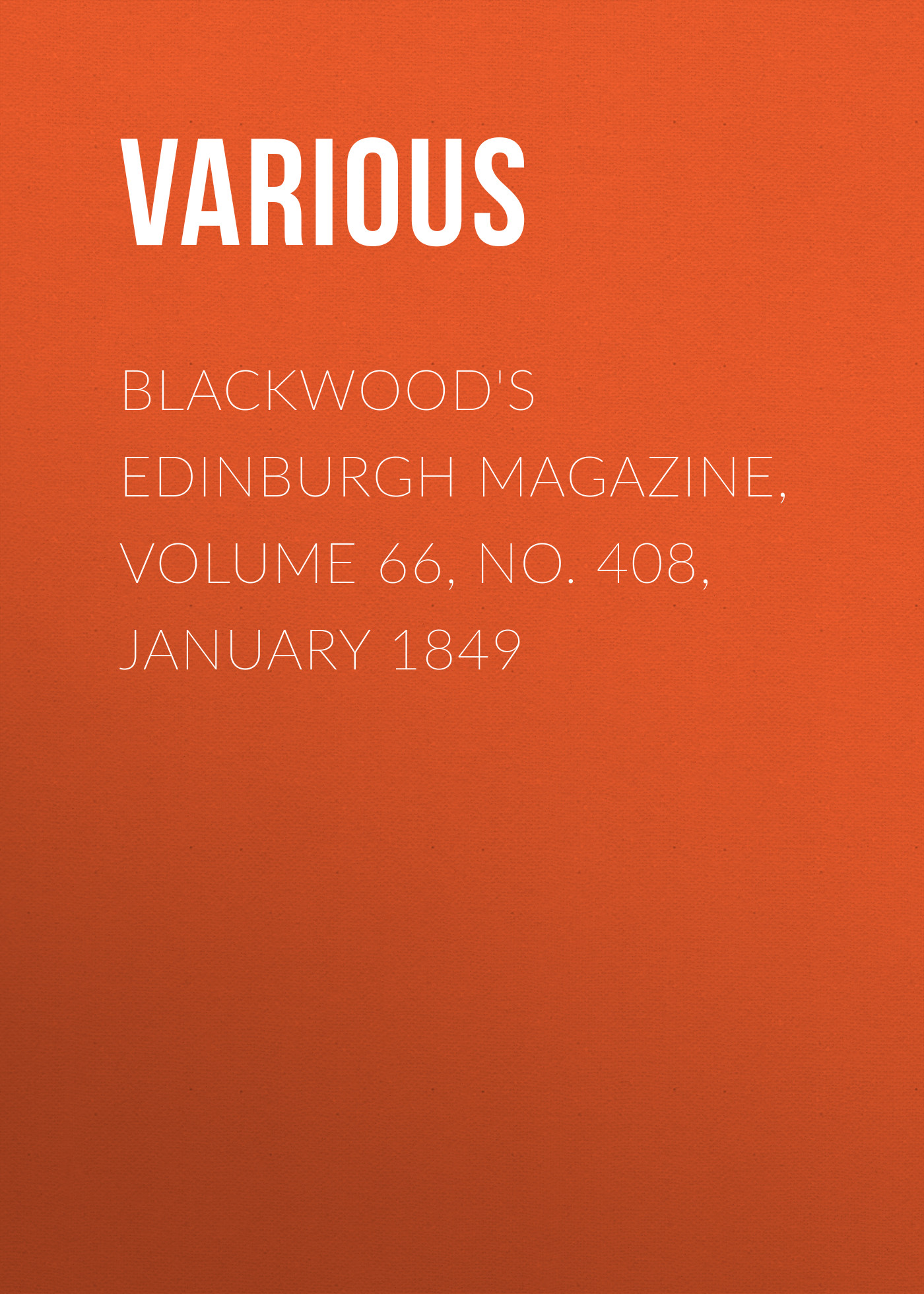 Various Blackwood's Edinburgh Magazine, Volume 66, No. 408, January 1849 various blackwood s edinburgh magazine volume 67 no 411 january 1850