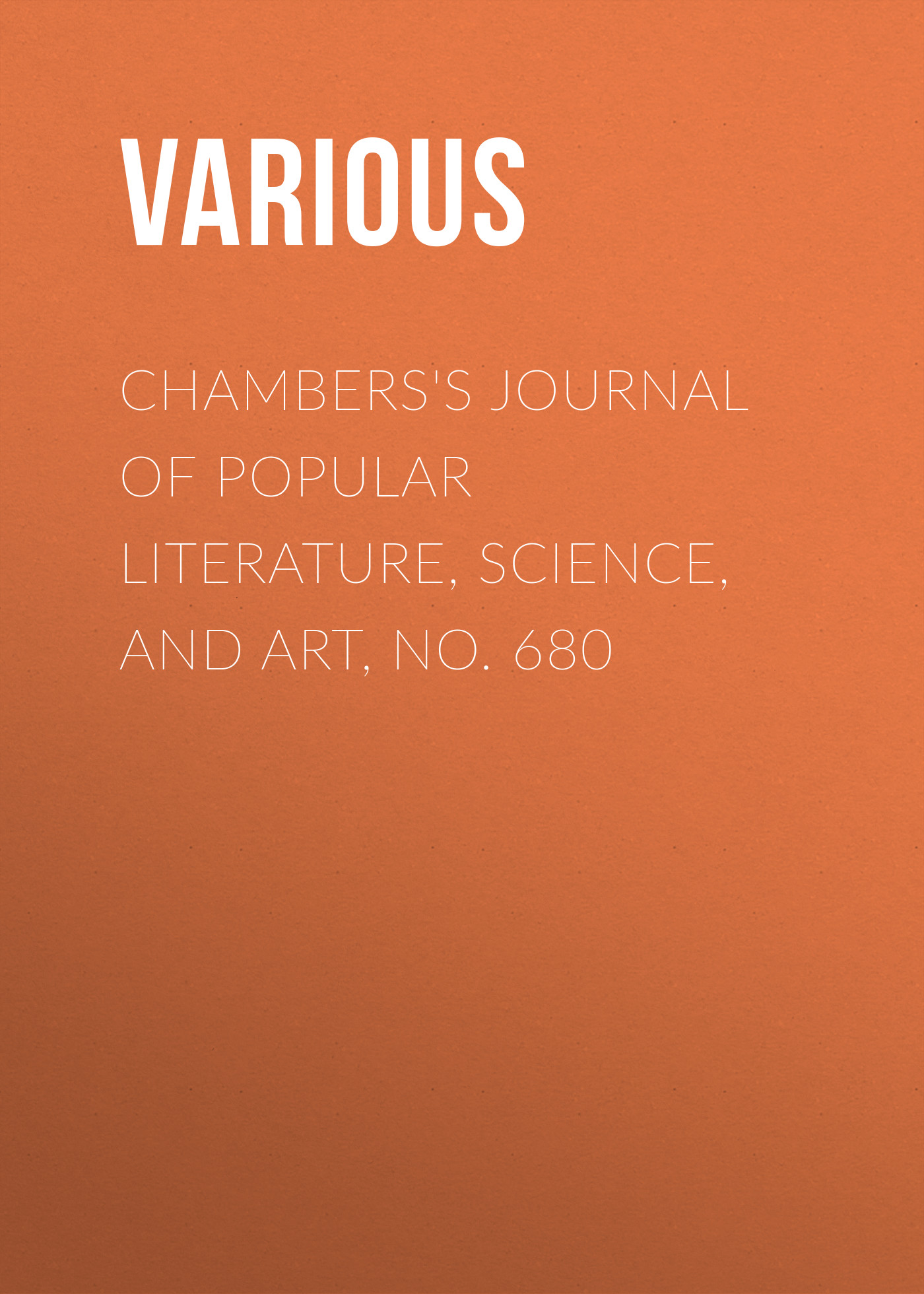 Various Chambers's Journal of Popular Literature, Science, and Art, No. 680