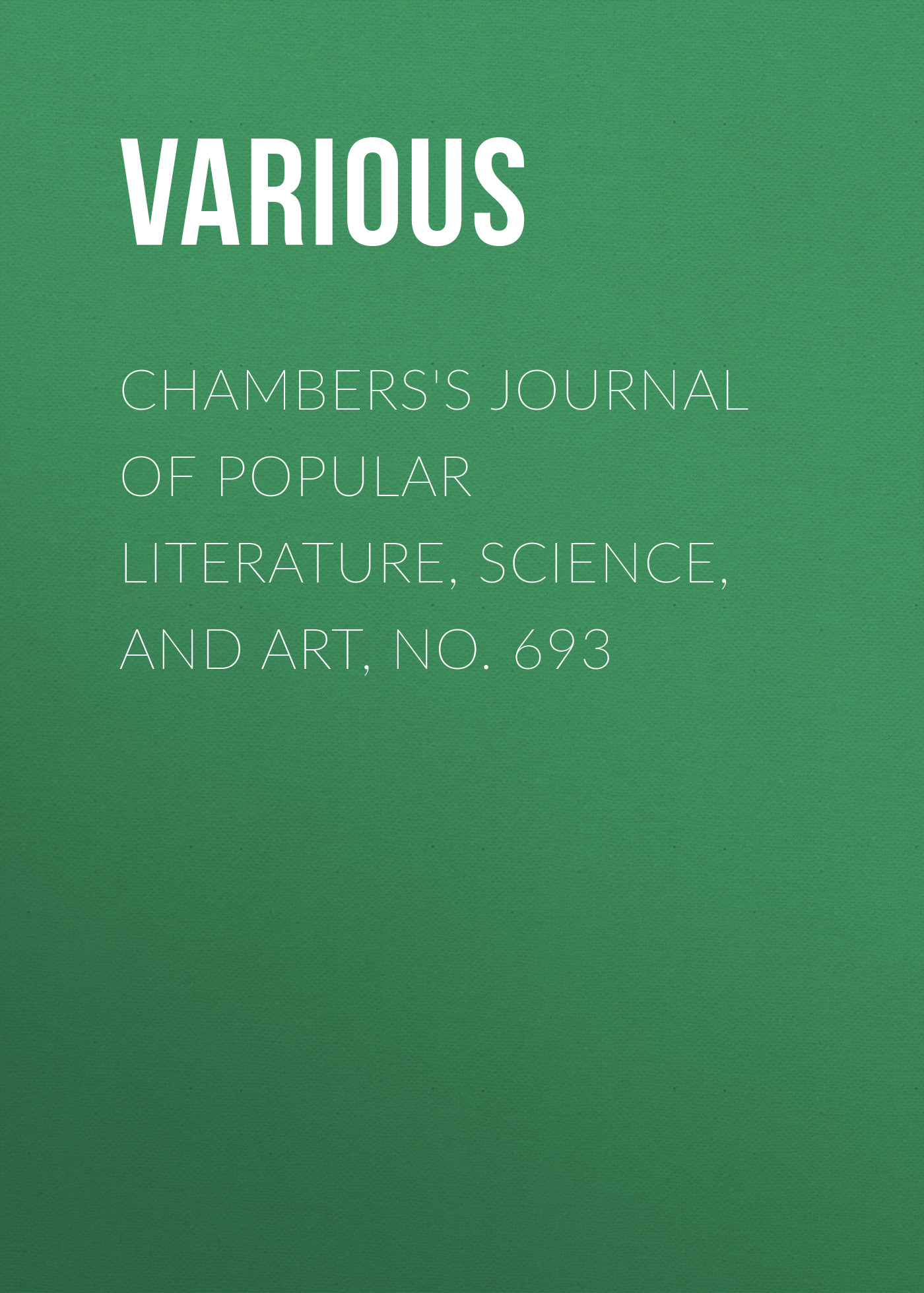 Various Chambers's Journal of Popular Literature, Science, and Art, No. 693