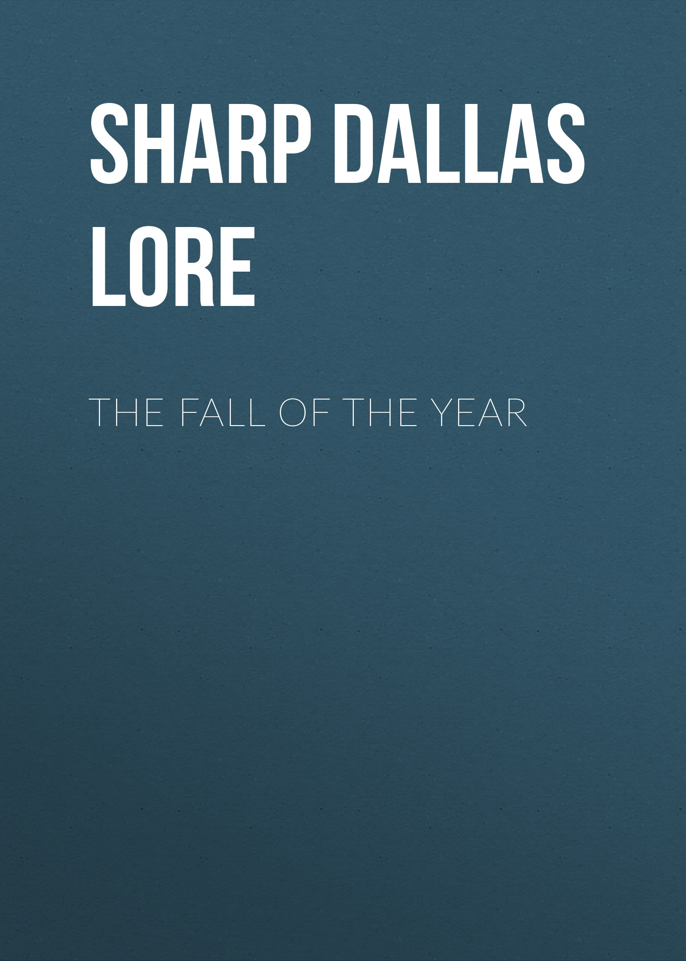 Sharp Dallas Lore The Fall of the Year george mifflin dallas life and writings of alexander james dallas