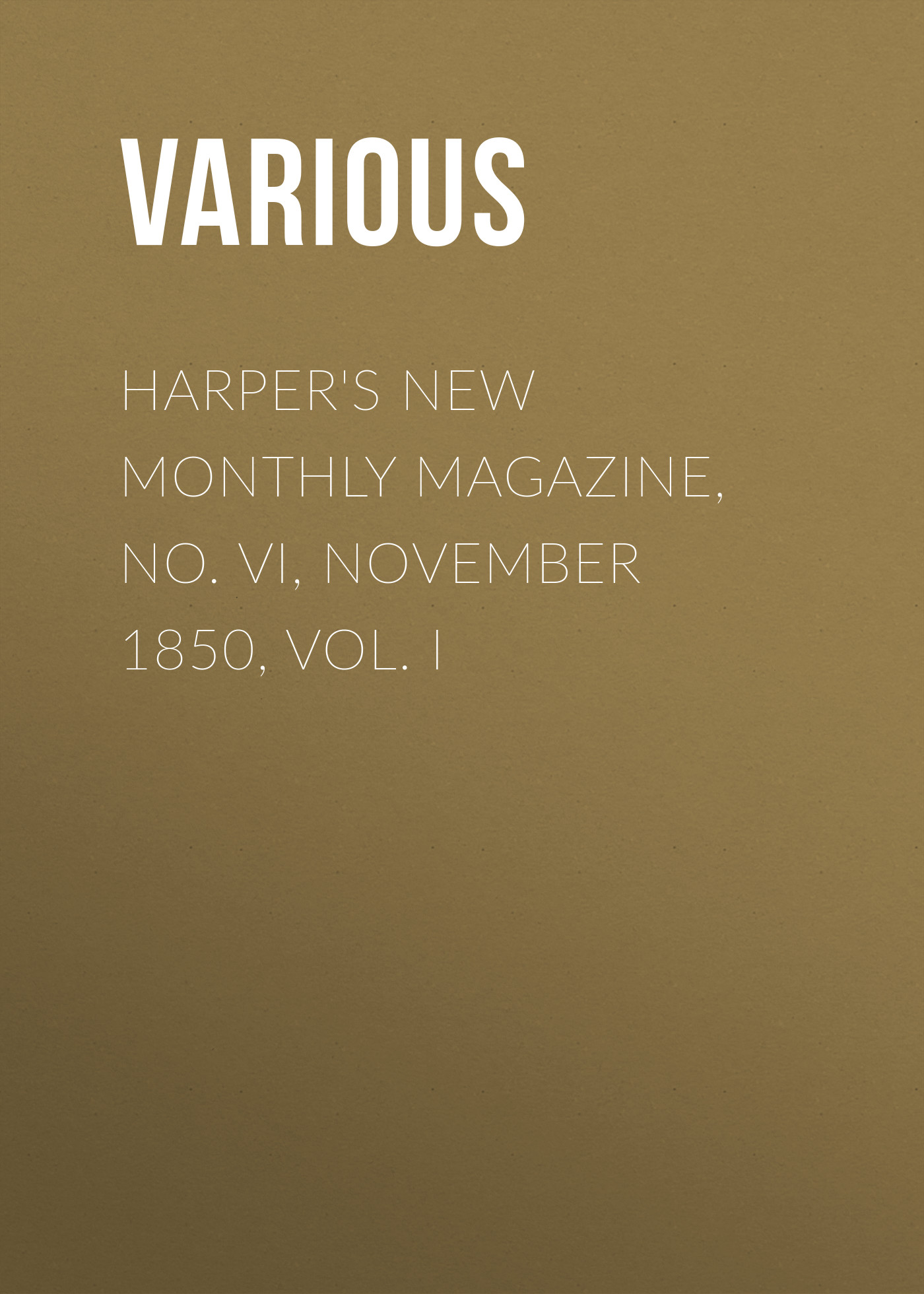 Various Harper's New Monthly Magazine, No. VI, November 1850, Vol. I various harper s new monthly magazine vol iv no xx january 1852