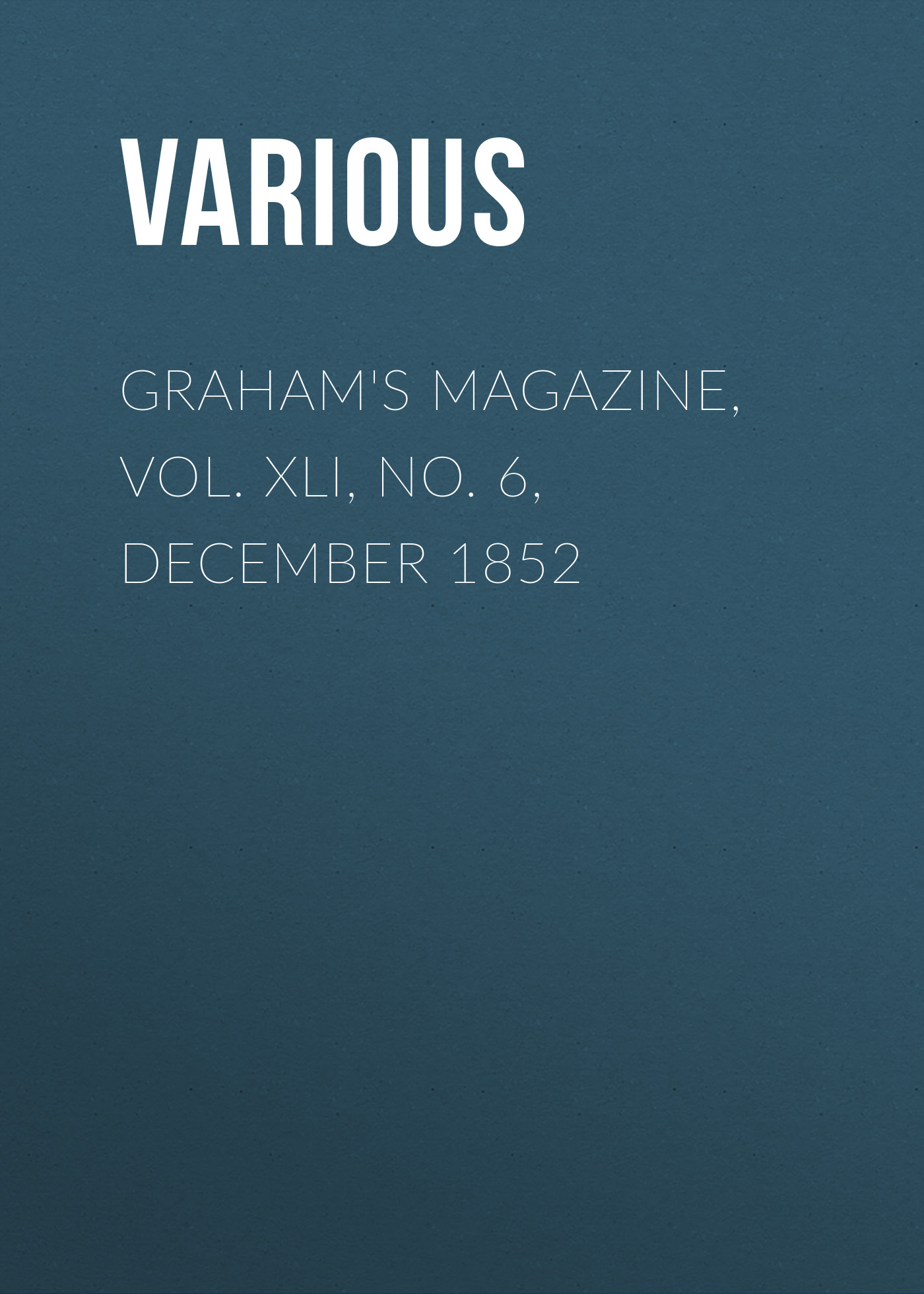 Various Graham's Magazine, Vol. XLI, No. 6, December 1852