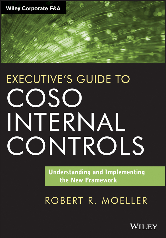 Robert R. Moeller Executive's Guide to COSO Internal Controls. Understanding and Implementing the New Framework