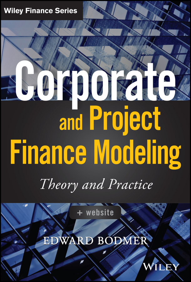 Edward Bodmer Corporate and Project Finance Modeling. Theory and Practice financial modeling 2e cd