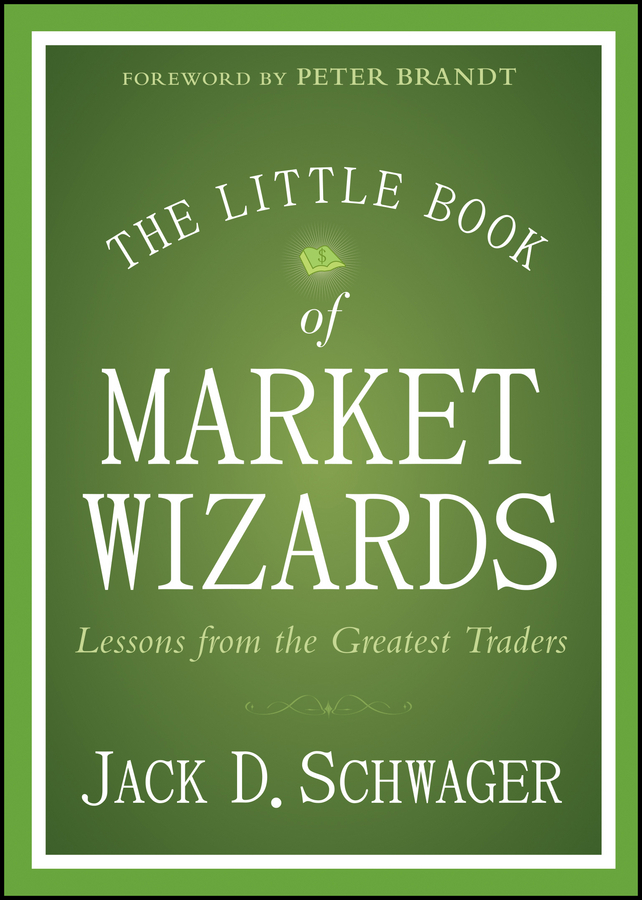 Jack Schwager D. The Little Book of Market Wizards. Lessons from the Greatest Traders jody samuels the trader s pendulum the 10 habits of highly successful traders