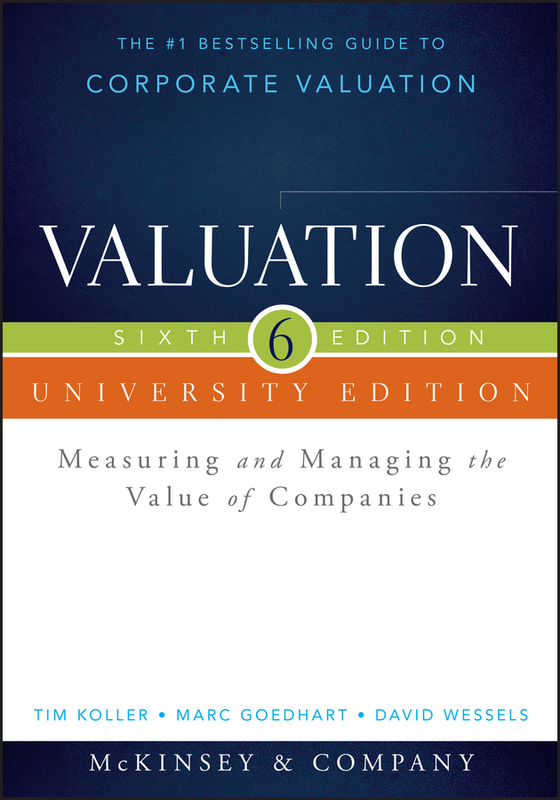 Marc Goedhart Valuation. Measuring and Managing the Value of Companies, University Edition keith allman a corporate valuation modeling a step by step guide