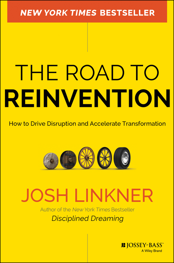 Josh Linkner The Road to Reinvention. How to Drive Disruption and Accelerate Transformation josh linkner disciplined dreaming a proven system to drive breakthrough creativity