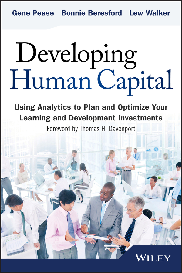Gene Pease Developing Human Capital. Using Analytics to Plan and Optimize Your Learning and Development Investments quarterback your investment plan