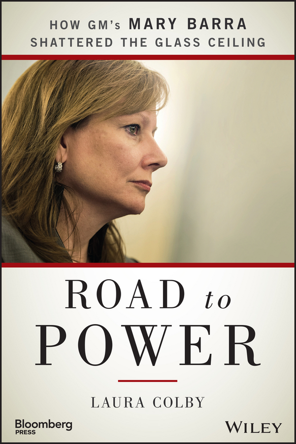 Laura Colby Road to Power. How GM's Mary Barra Shattered the Glass Ceiling ]startup weekend how to take company from concep