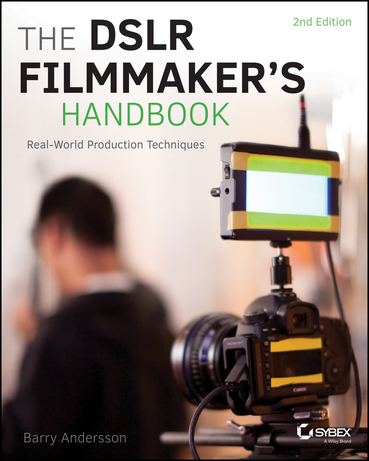 Barry Andersson The DSLR Filmmaker's Handbook. Real-World Production Techniques dslr