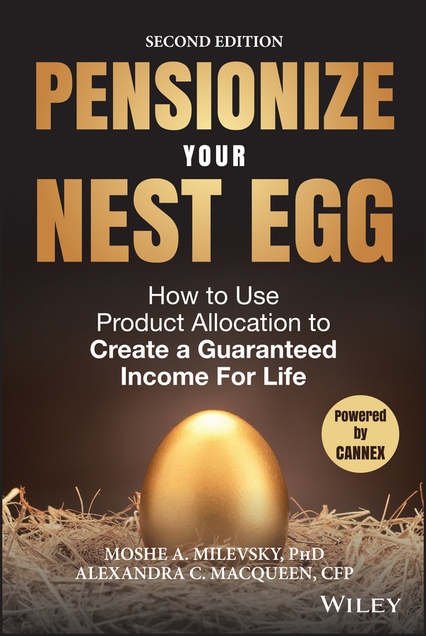 Moshe Milevsky A. Pensionize Your Nest Egg. How to Use Product Allocation to Create a Guaranteed Income for Life moshe safdie