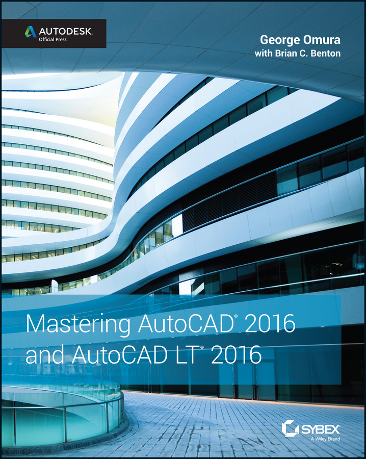 George Omura Mastering AutoCAD 2016 and AutoCAD LT 2016. Autodesk Official Press бирнз дэвид autocad 2011 для чайников