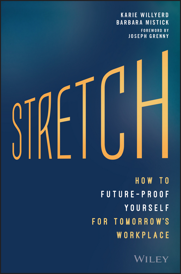 Joseph Grenny Stretch. How to Future-Proof Yourself for Tomorrow's Workplace william brooks t playing bigger than you are how to sell big accounts even if you re david in a world of goliaths