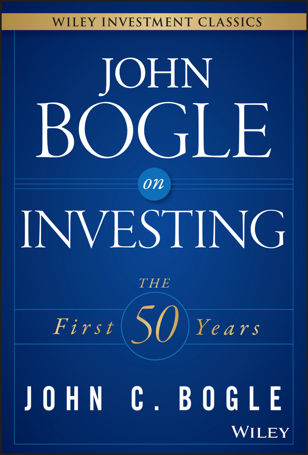 John Bogle C. John Bogle on Investing. The First 50 Years michael burchell no excuses how you can turn any workplace into a great one