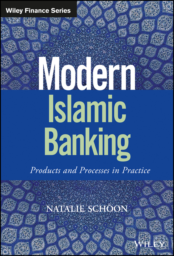 Natalie Schoon Modern Islamic Banking. Products and Processes in Practice