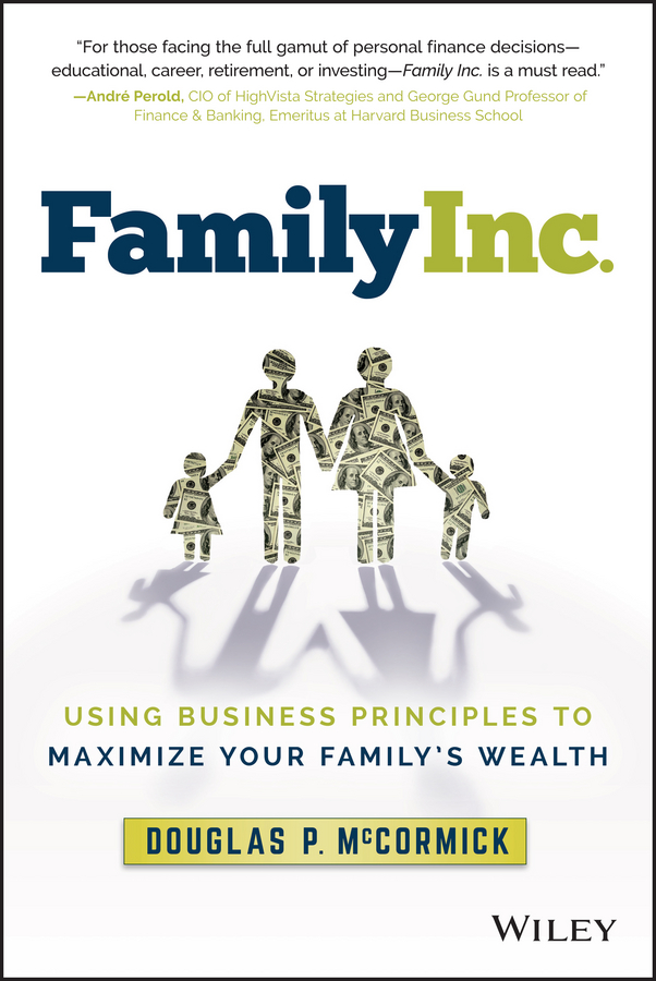 Douglas McCormick P. Family Inc.. Using Business Principles to Maximize Your Family's Wealth michael cole a more than money a guide to sustaining wealth and preserving the family