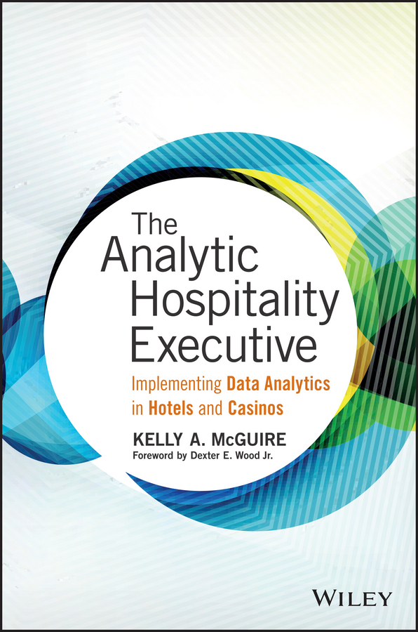 Kelly McGuire A. The Analytic Hospitality Executive. Implementing Data Analytics in Hotels and Casinos laura madsen b data driven healthcare how analytics and bi are transforming the industry
