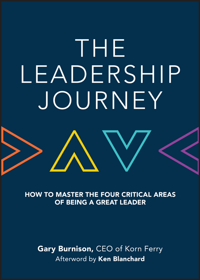 Ken Blanchard The Leadership Journey. How to Master the Four Critical Areas of Being a Great Leader john hamm unusually excellent the necessary nine skills required for the practice of great leadership